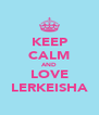 KEEP CALM AND LOVE LERKEISHA - Personalised Poster A4 size