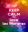 KEEP CALM AND love les Moreres - Personalised Poster A4 size