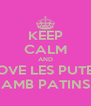 KEEP CALM AND LOVE LES PUTES AMB PATINS - Personalised Poster A4 size
