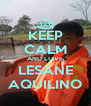 KEEP CALM AND LOVE LESANE AQUILINO - Personalised Poster A4 size