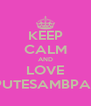 KEEP CALM AND LOVE LESPUTESAMBPATINS - Personalised Poster A4 size