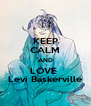 KEEP CALM AND LOVE  Levi Baskerville - Personalised Poster A4 size