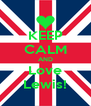 KEEP CALM AND Love Lewis! - Personalised Poster A4 size