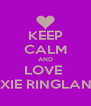 KEEP CALM AND LOVE  LEXIE RINGLAND  - Personalised Poster A4 size