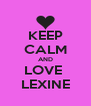 KEEP CALM AND LOVE  LEXINE - Personalised Poster A4 size