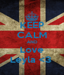 KEEP CALM AND Love Leyla <3  - Personalised Poster A4 size
