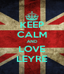 KEEP CALM AND LOVE LEYRE - Personalised Poster A4 size