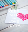 KEEP CALM AND LOVE LEYSA - Personalised Poster A4 size
