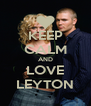 KEEP CALM AND LOVE LEYTON - Personalised Poster A4 size