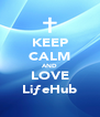 KEEP CALM AND LOVE LiƒeHub - Personalised Poster A4 size