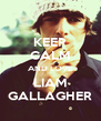 KEEP CALM AND LOVE LIAM GALLAGHER - Personalised Poster A4 size