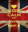 KEEP CALM AND love liam k - Personalised Poster A4 size