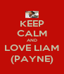KEEP CALM AND LOVE LIAM (PAYNE) - Personalised Poster A4 size