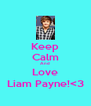 Keep Calm And Love Liam Payne!<3 - Personalised Poster A4 size