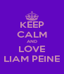 KEEP CALM AND LOVE LIAM PEINE - Personalised Poster A4 size