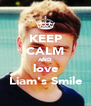 KEEP CALM AND love Liam's Smile - Personalised Poster A4 size