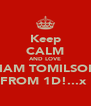 Keep CALM AND LOVE LIAM TOMILSON FROM 1D!...x  - Personalised Poster A4 size
