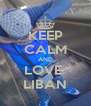 KEEP CALM AND LOVE  LIBAN - Personalised Poster A4 size