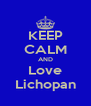 KEEP CALM AND Love Lichopan - Personalised Poster A4 size