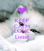 KEEP CALM AND LOVE Liezel - Personalised Poster A4 size