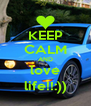 KEEP CALM AND love life!!:)) - Personalised Poster A4 size