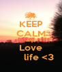 KEEP CALM AND Love       life <3 - Personalised Poster A4 size