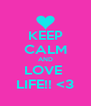 KEEP CALM AND LOVE  LIFE!! <3 - Personalised Poster A4 size