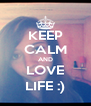 KEEP CALM AND LOVE LIFE :) - Personalised Poster A4 size