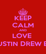 KEEP CALM AND LOVE  LIFE ( JUSTIN DREW BIEBER )  - Personalised Poster A4 size