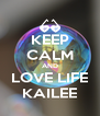 KEEP CALM AND LOVE LIFE KAILEE - Personalised Poster A4 size