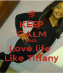 KEEP CALM AND Love life  Like Tiffany - Personalised Poster A4 size