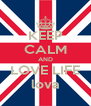 KEEP CALM AND LOVE LIFE lova - Personalised Poster A4 size