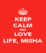 KEEP CALM AND LOVE LIFE, MISHA - Personalised Poster A4 size