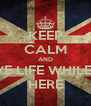 KEEP CALM AND LOVE LIFE WHILE ITS HERE - Personalised Poster A4 size