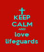 KEEP CALM AND love lifeguards - Personalised Poster A4 size
