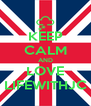 KEEP CALM AND LOVE LIFEWITHJC - Personalised Poster A4 size