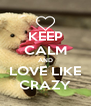 KEEP CALM AND LOVE LIKE CRAZY - Personalised Poster A4 size
