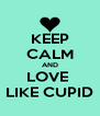 KEEP CALM AND LOVE  LIKE CUPID - Personalised Poster A4 size
