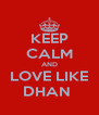 KEEP CALM AND LOVE LIKE DHAN  - Personalised Poster A4 size