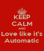 KEEP CALM AND Love like it's Automatic - Personalised Poster A4 size