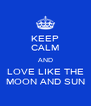 KEEP CALM AND LOVE LIKE THE MOON AND SUN - Personalised Poster A4 size