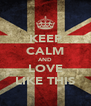 KEEP CALM AND LOVE LIKE THIS - Personalised Poster A4 size
