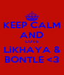 KEEP CALM AND LOVE LiKHAYA & BONTLE <3 - Personalised Poster A4 size