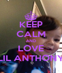 KEEP CALM AND LOVE LIL ANTHONY - Personalised Poster A4 size