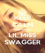 KEEP CALM AND LOVE LIL MISS SWAGGER - Personalised Poster A4 size