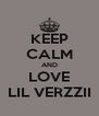 KEEP CALM AND LOVE LIL VERZZII - Personalised Poster A4 size