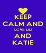 KEEP CALM AND LOVE LILI AND KATIE - Personalised Poster A4 size