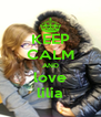 KEEP CALM AND love lilia - Personalised Poster A4 size
