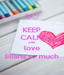 KEEP CALM AND love liliana so much - Personalised Poster A4 size