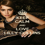 KEEP CALM AND LOVE LILLY COLLINS - Personalised Poster A4 size